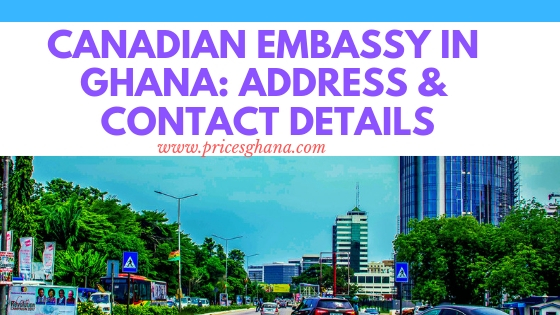 Canadian Embassy In Ghana: Address & Contact Details