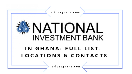 National Investment Bank in Ghana_ Full List, Locations & Contacts