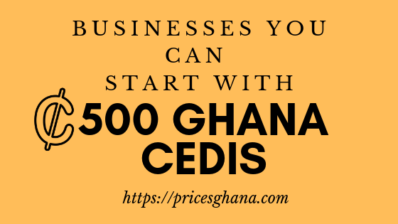 Businesses you can start with 500 Ghana Cedis