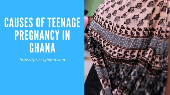 Causes of Teenage Pregnancy in Ghana