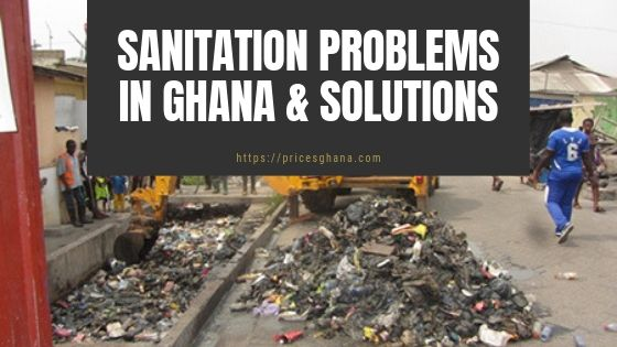 Sanitation Problems in Ghana & Solutions