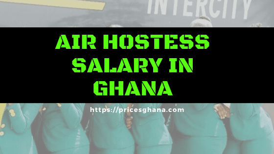 air hostess salary in ghana